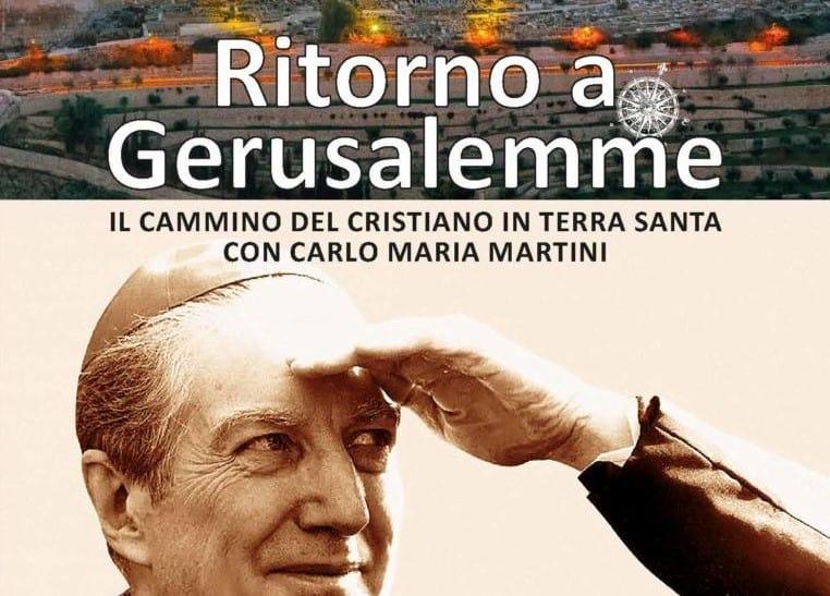 Ritorno a Gerusalemme: in Terra Santa con Carlo Maria Martini
